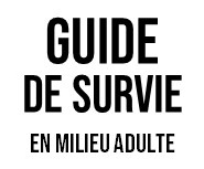 Le Guide de survie en milieu adulte